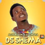 ACHROM KIMARA (FATHER JUST TO LET YOU KNOW) BY DS SHEMA